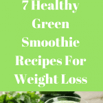 7 Healthy Green Smoothie Recipes For Weight Loss