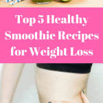 Top 5 Healthy Smoothie Recipes for Weight Loss